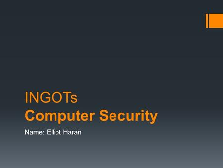 INGOTs Computer Security Name: Elliot Haran. Introduction  Staying safe on the internet  Learning to deal with Cyber Bullying, Stalking and grooming.