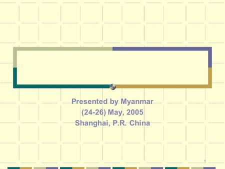 1 Presented by Myanmar (24-26) May, 2005 Shanghai, P.R. China.