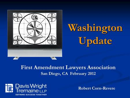 Robert Corn-Revere First Amendment Lawyers Association San Diego, CA February 2012 WashingtonUpdate.