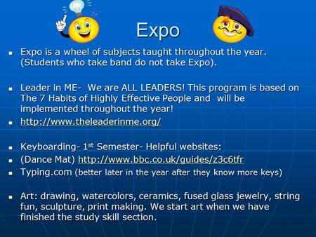 Expo Expo is a wheel of subjects taught throughout the year. (Students who take band do not take Expo). Expo is a wheel of subjects taught throughout.