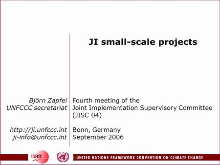 Björn Zapfel UNFCCC secretariat  JI small-scale projects Fourth meeting of the Joint Implementation Supervisory.