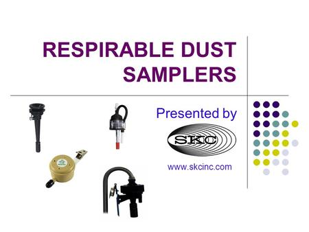RESPIRABLE DUST SAMPLERS Presented by www.skcinc.com.
