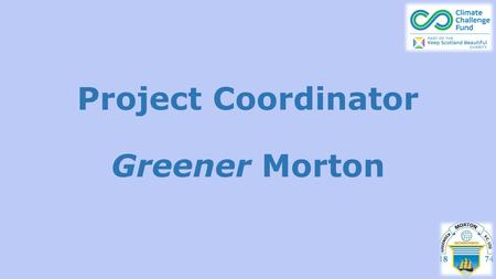 Project Coordinator Greener Morton. Trustees Community Engagement Manager Education & Employability Manager PR & Fundraising Manager Project Coordinator.