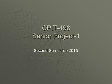 CPIT-498 Senior Project-1 Second Semester-2015. General Information about Senior Project.