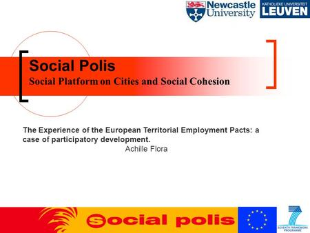 Social Polis Social Platform on Cities and Social Cohesion The Experience of the European Territorial Employment Pacts: a case of participatory development.