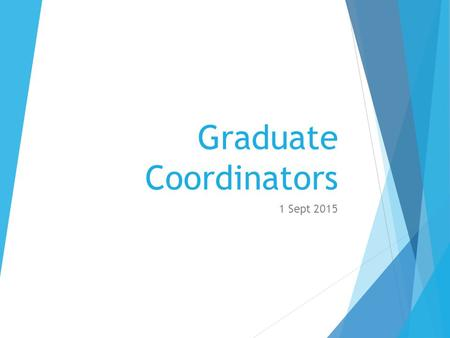 Graduate Coordinators 1 Sept 2015. Graduate Student Professional Development  How to Run a Meeting 20 Oct, 5pm, Wagner 159  Career Readiness 3 Nov,