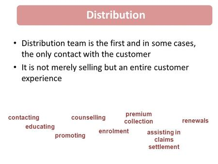 Distribution team is the first and in some cases, the only contact with the customer It is not merely selling but an entire customer experience contacting.