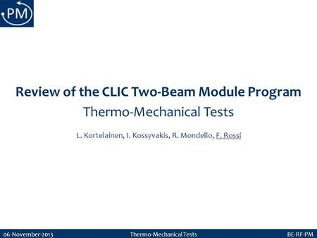 06-November-2013 Thermo-Mechanical Tests BE-RF-PM Review of the CLIC Two-Beam Module Program Thermo-Mechanical Tests L. Kortelainen, I. Kossyvakis, R.