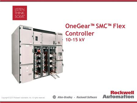 Copyright © 2011 Rockwell Automation, Inc. All rights reserved. Insert Photo Here OneGear™ SMC™ Flex Controller 10-15 kV.