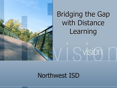 Bridging the Gap with Distance Learning Northwest ISD.