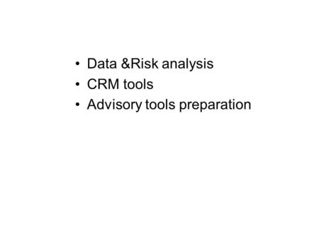 Data &Risk analysis CRM tools Advisory tools preparation.