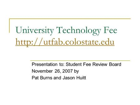 University Technology Fee   Presentation to: Student Fee Review Board November 26, 2007 by Pat Burns.
