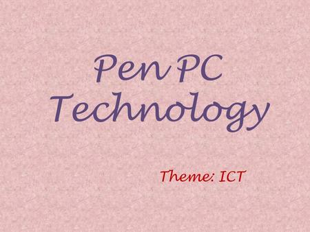 Pen PC Technology Theme: ICT. History Pen style personal networking gadget created in 2003, by Japanese technology company NEC. Its designer Toru Ichihash.