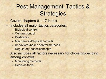 Pest Management Tactics & Strategies Covers chapters 8 – 17 in text Includes all major tactics categories: –Biological control –Cultural control –Pesticides.