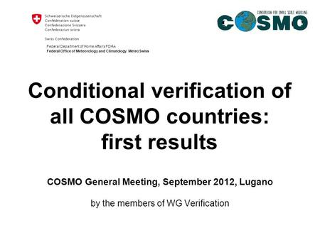 Federal Department of Home Affairs FDHA Federal Office of Meteorology and Climatology MeteoSwiss Conditional verification of all COSMO countries: first.