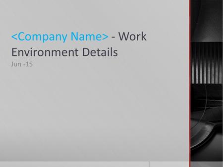 - Work Environment Details Jun -15. Purpose  This document provides overall description of various infrastructure support an Project in our Organization.