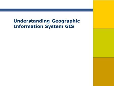 Understanding Geographic Information System GIS. Content 1.Definitions of GIS & Brief Topic Explanations 2.Characteristics of GIS a. Data 1. Spatial Data.