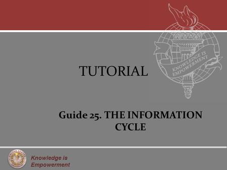 Knowledge is Empowerment TUTORIAL Guide 25. THE INFORMATION CYCLE.