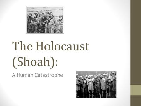 The Holocaust (Shoah): A Human Catastrophe. Nuremberg Laws (Sept. 1935) Nazi persecute Gypsies, homosexuals, Slavs, disabled Nazi hatred for the Jews.
