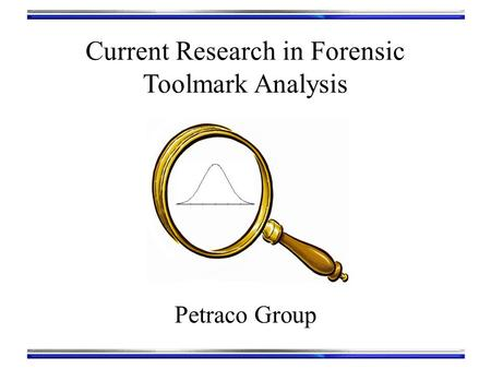 Current Research in Forensic Toolmark Analysis Petraco Group.