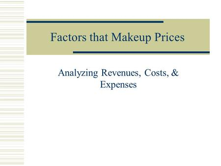 Factors that Makeup Prices Analyzing Revenues, Costs, & Expenses.