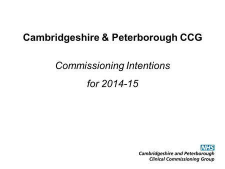 Cambridgeshire & Peterborough CCG Commissioning Intentions for 2014-15.