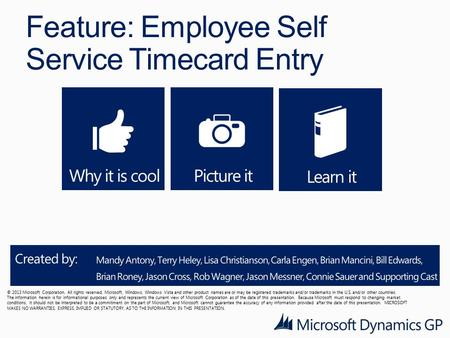 Feature: Employee Self Service Timecard Entry © 2013 Microsoft Corporation. All rights reserved. Microsoft, Windows, Windows Vista and other product names.