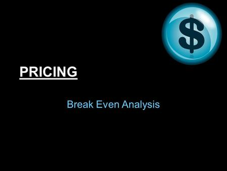 PRICING Break Even Analysis. In order to cover expenses, businesses add a MARK-UP –Amount of money added to the original cost of the product to cover.