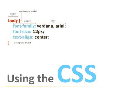 Using the CSS. What is CSS? CSS is a language that's used to define the formatting applied to a Website, including colors, background images, typefaces.
