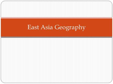 East Asia Geography. Introduction East Asia Includes: People's Republic of China (China), Mongolia, North Korea, South Korea, Republic of China (Taiwan),