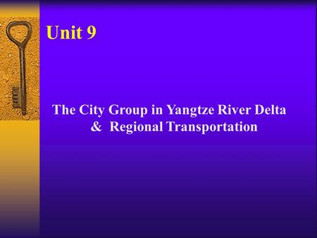 Unit 9 The City Group in Yangtze River Delta & Regional Transportation.