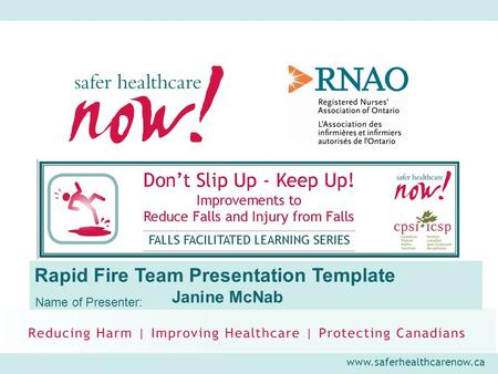 Www.saferhealthcarenow.ca Rapid Fire Team Presentation Template Janine McNab Name of Presenter: