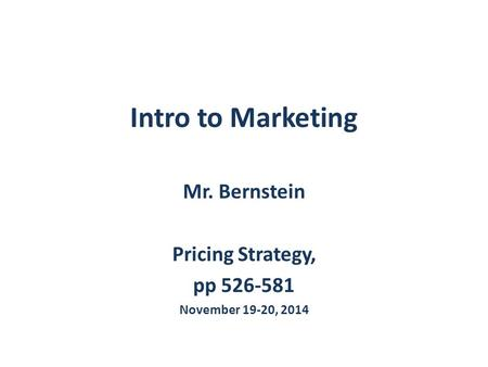 Intro to Marketing Mr. Bernstein Pricing Strategy, pp 526-581 November 19-20, 2014.