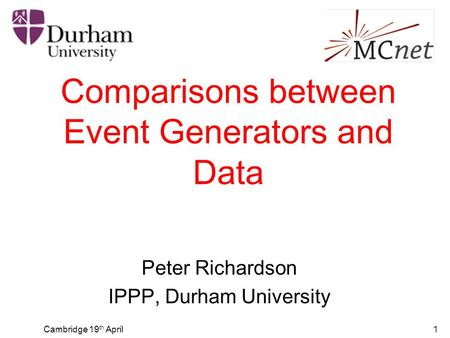 Cambridge 19 th April1 Comparisons between Event Generators and Data Peter Richardson IPPP, Durham University.