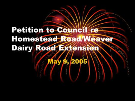 Petition to Council re Homestead Road/Weaver Dairy Road Extension May 9, 2005.