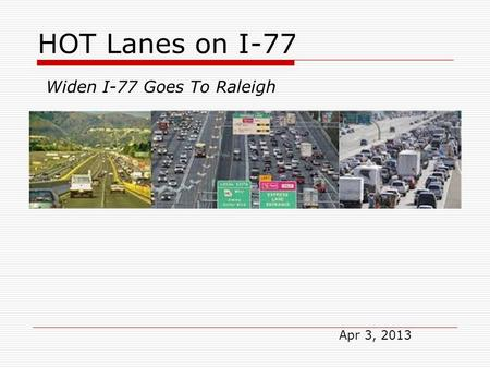 HOT Lanes on I-77 Widen I-77 Goes To Raleigh Apr 3, 2013.