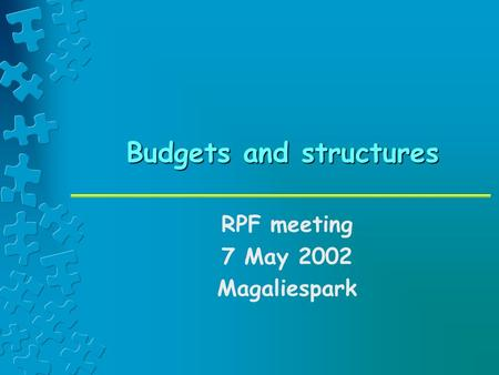 Budgets and structures RPF meeting 7 May 2002 Magaliespark.