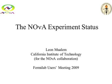 The NO A Experiment Status Leon Mualem California Institute of Technology (for the NO A collaboration) Fermilab Users' Meeting 2009.
