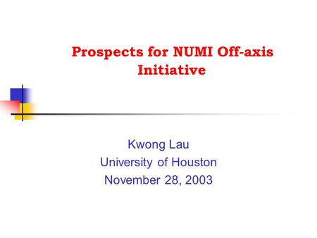 Prospects for NUMI Off-axis Initiative Kwong Lau University of Houston November 28, 2003.