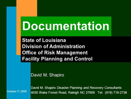 Documentation David M. Shapiro David M. Shapiro Disaster Planning and Recovery Consultants 4030 Wake Forest Road, Raleigh NC 27609 Tel: (919) 719-2738.