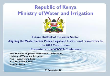 Task Force on Alignment to the New Constitution, Ministry of Water and Irrigation Maji House, Ngong Road P. O. Box 49720-00100 Nairobi, Kenya Future Outlook.