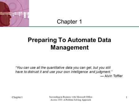 "XP Chapter 1 Succeeding in Business with Microsoft Office Access 2003: A Problem-Solving Approach 1 Preparing To Automate Data Management Chapter 1 ""You."