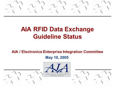 AIA RFID Data Exchange Guideline Status AIA / Electronics Enterprise Integration Committee May 10, 2005.