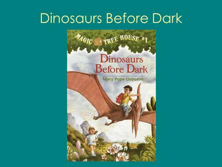Dinosaurs Before Dark. What is a dinosaur ? Dinosaurs are reptiles that lived millions of years ago.