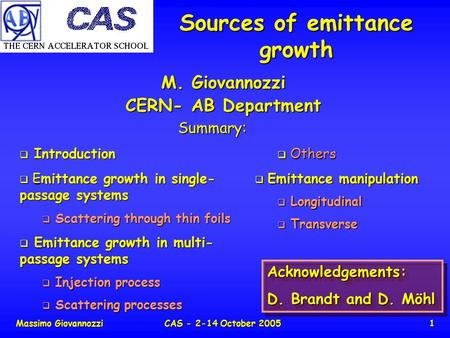 Massimo GiovannozziCAS - 2-14 October 20051 Sources of emittance growth M. Giovannozzi CERN- AB Department Summary:  Introduction  Emittance growth in.