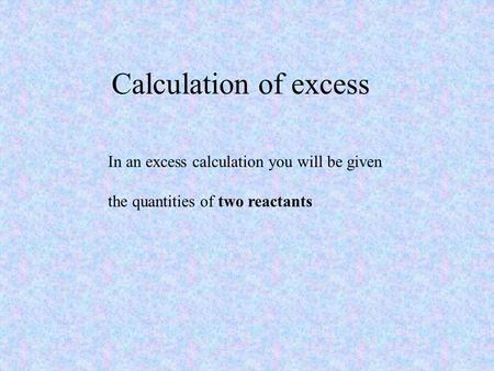 Calculation of excess In an excess calculation you will be given