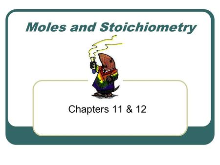 Moles and Stoichiometry Chapters 11 & 12. Counting Particles Particles are counted in moles Types of representative particles Atoms- smallest unit of.