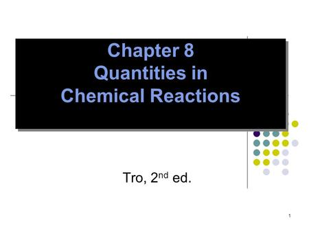 1 Chapter 8 Quantities in Chemical Reactions Tro, 2 nd ed.