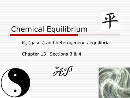 Chemical Equilibrium K p (gases) and heterogeneous equilibria Chapter 13: Sections 3 & 4 AP.