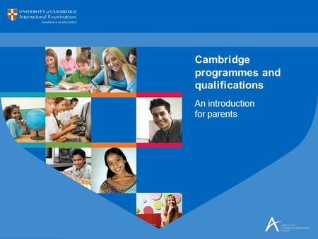 An introduction for parents Cambridge programmes and qualifications.